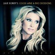 Julie Roberts, Good Wine & Bad Decisions (CD)