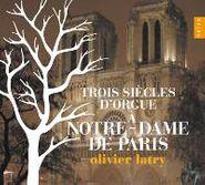 Olivier Latry, Three Centuries Of Organ Music At Notre Dame de Paris [Trois Siecles D'Orgue a Notre-Dame de Paris] (CD)