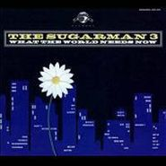 The Sugarman 3, What The World Needs Now (CD)