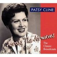 Patsy Cline, Across The Airwaves-The Classic Broadcasts (CD)