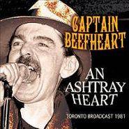 Captain Beefheart, An Ashtray Heart  - Toronto Broadcast 1981 (CD)