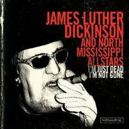 James Luther Dickinson, I'm Just Dead I'm Not Gone (CD)