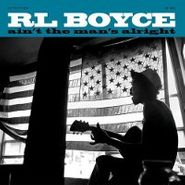 R.L. Boyce, Ain't The Man's Alright (LP)