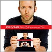 Kyle Cease, I Highly Recommend This (CD)