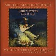 Michael Martin Murphy, Lone Cowboy: Live & Solo (CD)