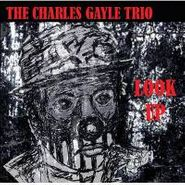 The Charles Gayle Trio, Look Up (CD)
