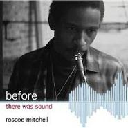 Roscoe Mitchell, Before There Was Sound (CD)