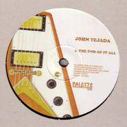 """John Tejada, End Of It All (12"""")"""