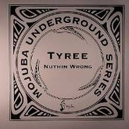 """Tyree, Nuthin Wrong (12"""")"""