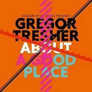 "Gregor Tresher, About A Good Place (12"")"