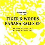 Tiger & Woods, Banana Balls