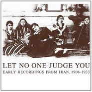 Various Artists, Let No One Judge You: Early Recordings From Iran, 1906-1933 (LP)