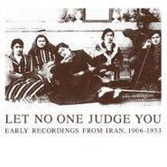 Various Artists, Let No One Judge You: Early Recordings From Iran, 1906-1933 (CD)