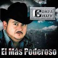 El Compa Chuy, El Mas Poderoso (CD)