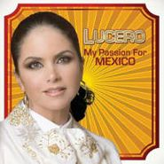 Lucero, My Passion For Mexico