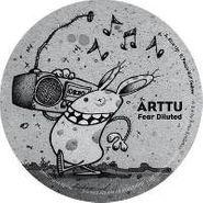 "Arttu, Fear Diluted (12"")"