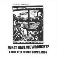 Various Artists, What Have We Wrought?: A Mike Atta Benefit Compilation (LP)