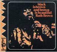Ruth Brown, Black Is Brown And Brown Is Beautiful (CD)