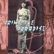 Various Artists, Primitive Paradise: Early Exotica 1920-1947   (LP)