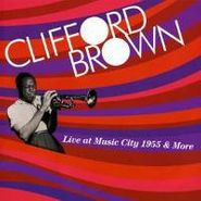Clifford Brown, Live At Music City 1955 & More (CD)