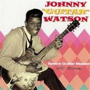 Johnny Guitar Watson, Space Guitar Master (1952-60 Recordings) (CD)