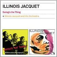 Illinois Jacquet, Swing's The Thing / Illinois Jacquet & His Orchestra (CD)