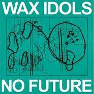 Wax Idols, No Future (CD)