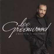 Lee Greenwood, I Want To Be In Your World (CD)