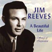Jim Reeves, A Beautiful Life: Songs Of Inspiration (CD)
