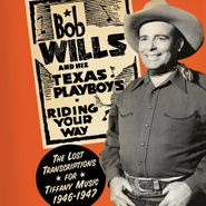Bob Wills & His Texas Playboys, Riding Your Way: The Lost Transcriptions For Tiffany Music 1946-1947 (CD)