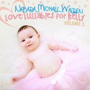 Narada Michael Walden, Love Lullabies For Kelly Vol. 1 (CD)