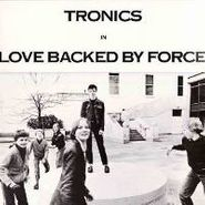 Tronics, Love Backed By Force (LP)