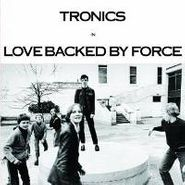 Tronics, Love Backed By Force (CD)
