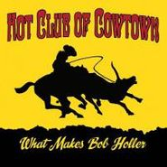 Hot Club of Cowtown, What Makes Bob Holler (CD)