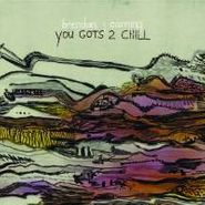 Brendan Canning, You Gots 2 Chill (LP)