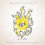 Daniel Johnston, Welcome To My World: The Music of Daniel Johnston (CD)