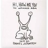 Daniel Johnston, Hi How Are You: The Unfinished Album (LP)