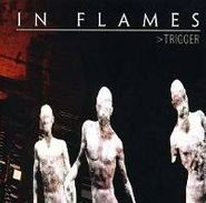 In Flames, Trigger (CD)