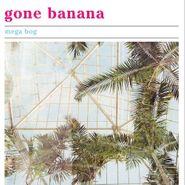 Mega Bog, Gone Banana (LP)