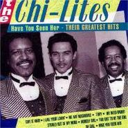 The Chi-Lites, Have You Seen Her: Their Greatest Hits (CD)