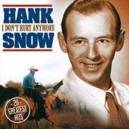 Hank Snow, I Don't Hurt Anymore- 20 Greatest Hits (CD)