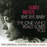 Mary Wells, Bye Bye Baby / The One Who Really Loves You [Bonus Tracks] (CD)