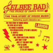 Elbee Bad, The True Story Of House Music (CD)