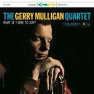 Gerry Mulligan Quartet, What Is There To Say? [180 Gram Vinyl] (LP)