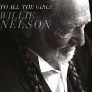 Willie Nelson, To All The Girls [180 Gram Vinyl]  (LP)