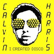Calvin Harris, I Created Disco [180 Gram Vinyl] (LP)