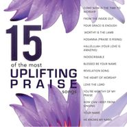 Various Artists, 15 Of The Most Uplifting Praise Songs (CD)