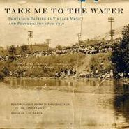 Various Artists, Take Me to the Water: Immersion Baptism in Vintage Music and Photography 1890-1950 (CD)