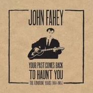 John Fahey, Your Past Comes Back To Haunt You - The Fonetone Years 1958-1965 [Box Set] (CD)