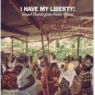 Various Artists, I Have My Liberty!: Gospel Sounds from Accra, Ghana (CD)